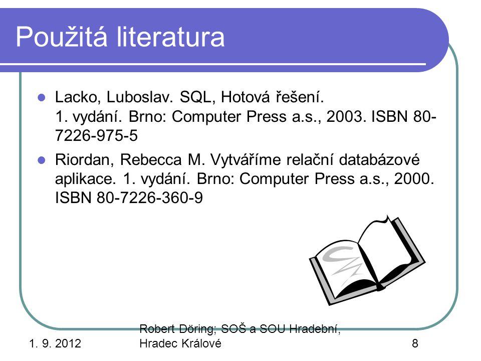 1. 9. 2012 Robert Döring; SOŠ a SOU Hradební, Hradec Králové8 Použitá literatura Lacko, Luboslav. SQL, Hotová řešení. 1. vydání. Brno: Computer Press