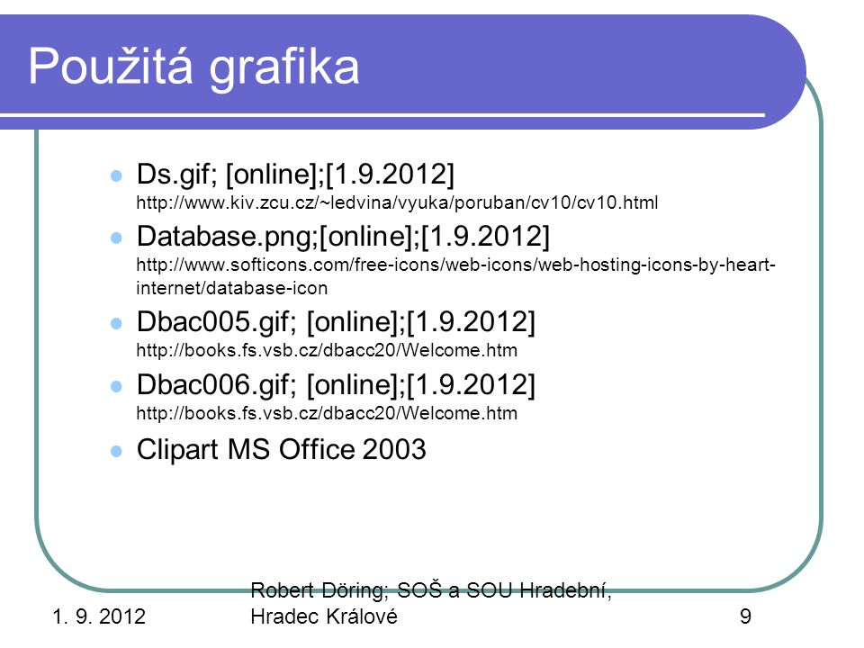 1. 9. 2012 Robert Döring; SOŠ a SOU Hradební, Hradec Králové9 Použitá grafika Ds.gif; [online];[1.9.2012] http://www.kiv.zcu.cz/~ledvina/vyuka/poruban