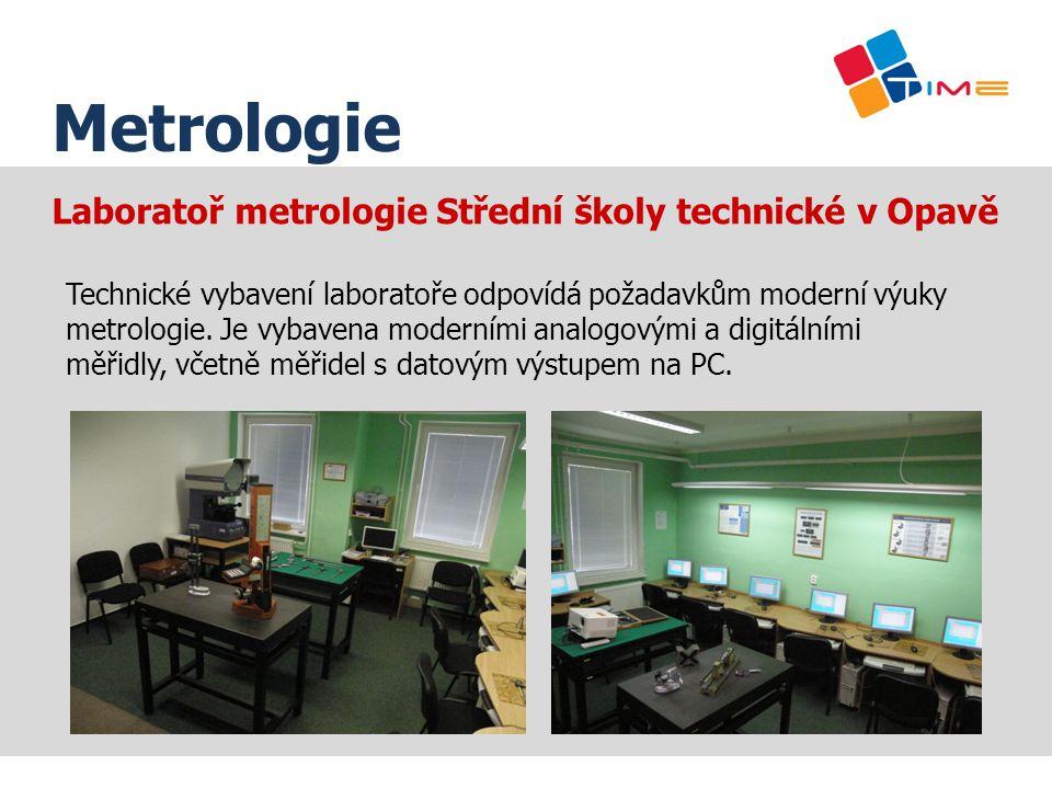 Laboratoř metrologie Střední školy technické v Opavě Technické vybavení laboratoře odpovídá požadavkům moderní výuky metrologie. Je vybavena moderními