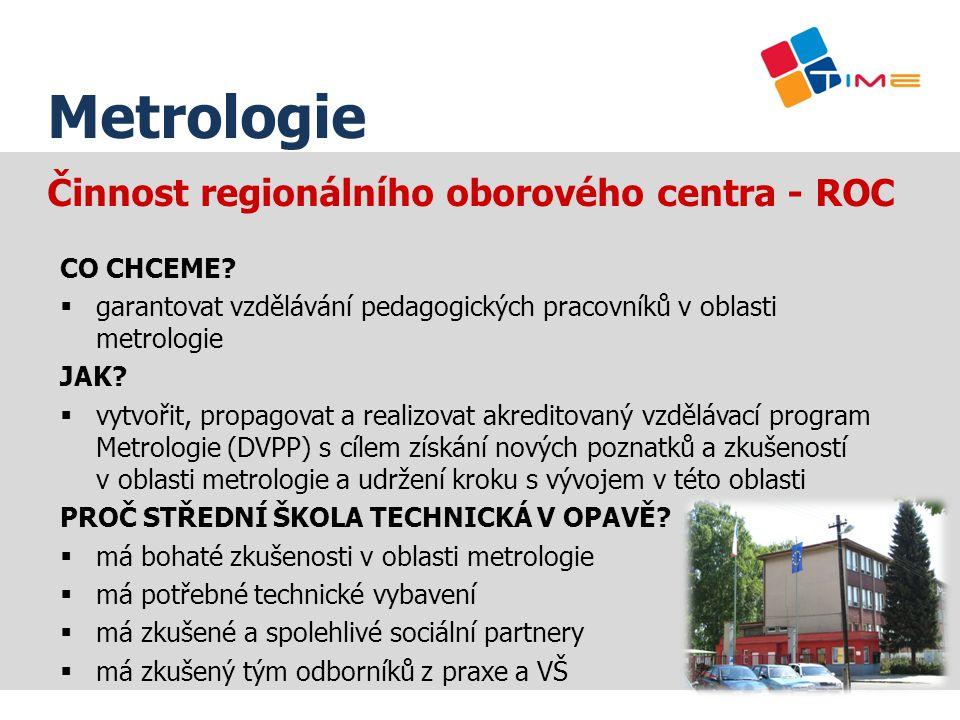 Činnost regionálního oborového centra - ROC CO CHCEME?  garantovat vzdělávání pedagogických pracovníků v oblasti metrologie JAK?  vytvořit, propagov