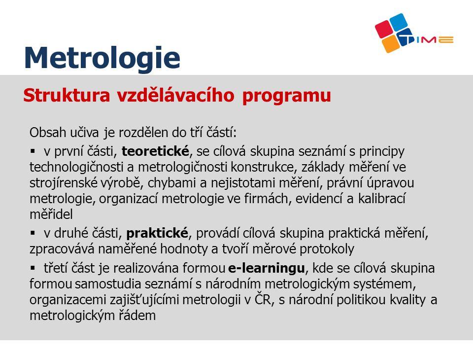 Struktura vzdělávacího programu Obsah učiva je rozdělen do tří částí:  v první části, teoretické, se cílová skupina seznámí s principy technologičnos