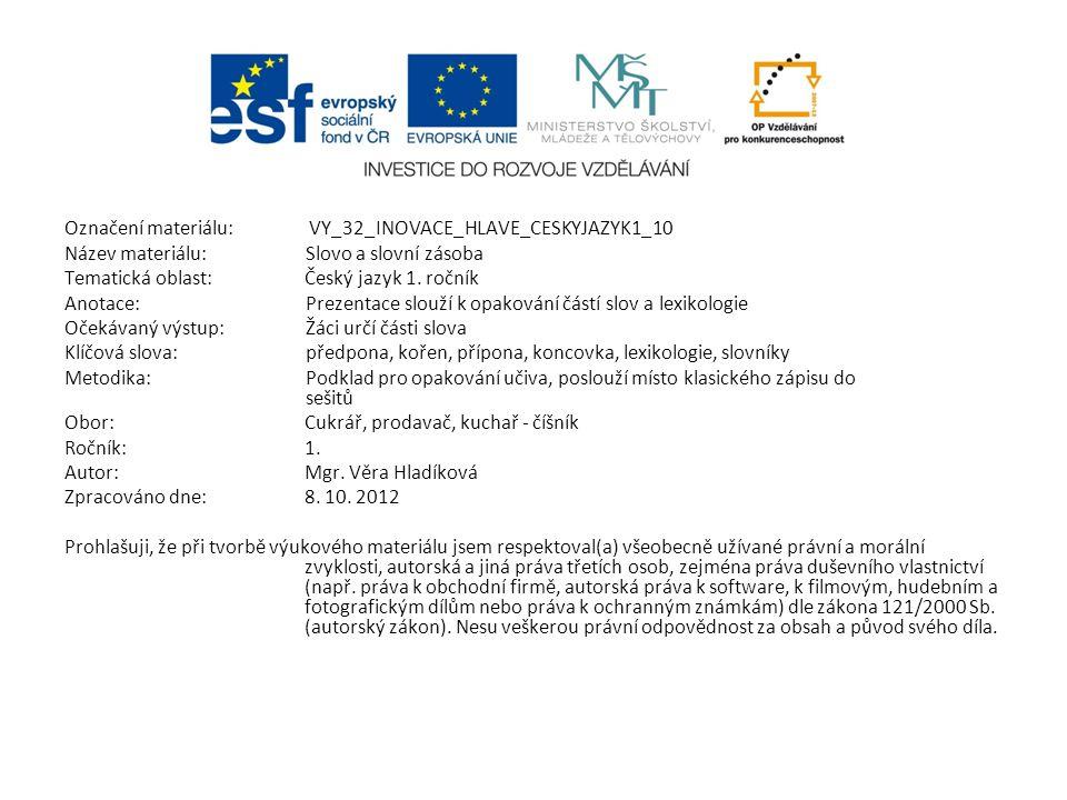 Označení materiálu: VY_32_INOVACE_HLAVE_CESKYJAZYK1_10 Název materiálu:Slovo a slovní zásoba Tematická oblast:Český jazyk 1.