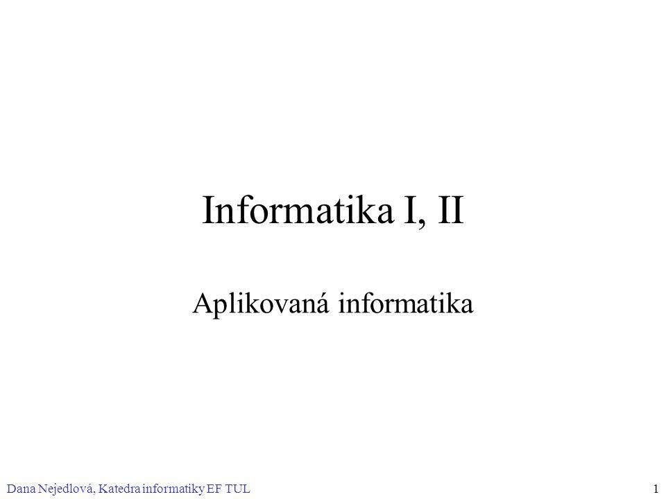 Dana Nejedlová, Katedra informatiky EF TUL1 Informatika I, II Aplikovaná informatika