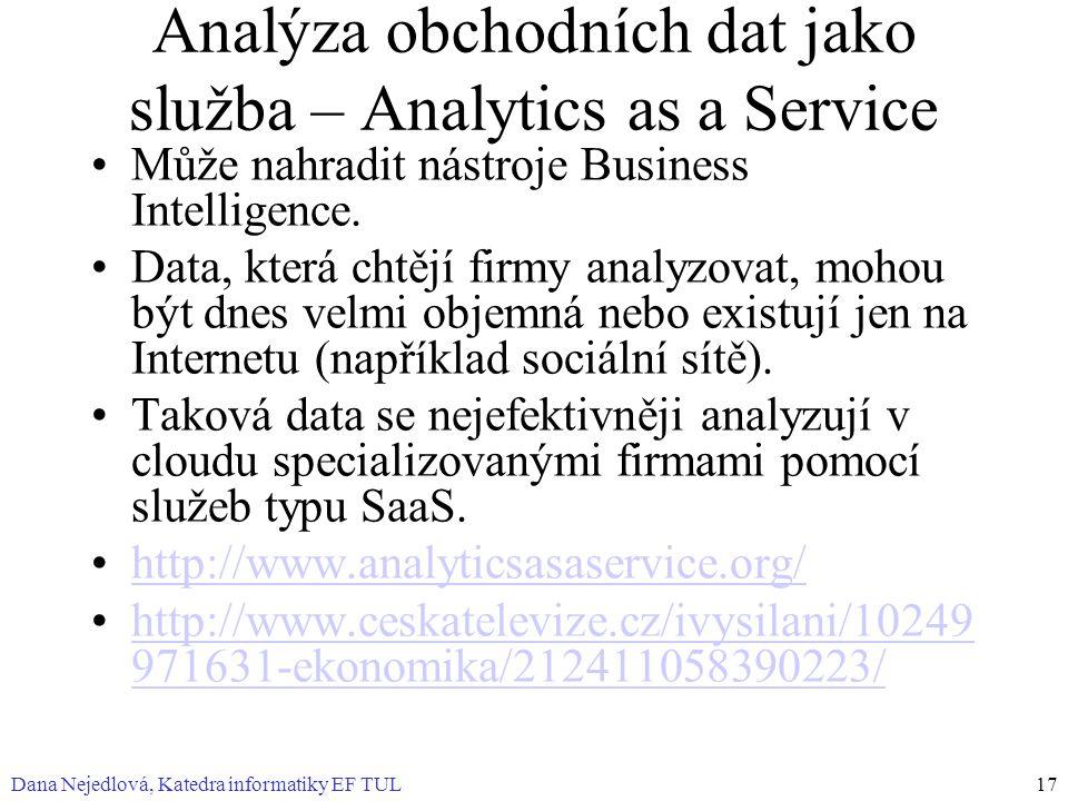 Dana Nejedlová, Katedra informatiky EF TUL17 Analýza obchodních dat jako služba – Analytics as a Service Může nahradit nástroje Business Intelligence.