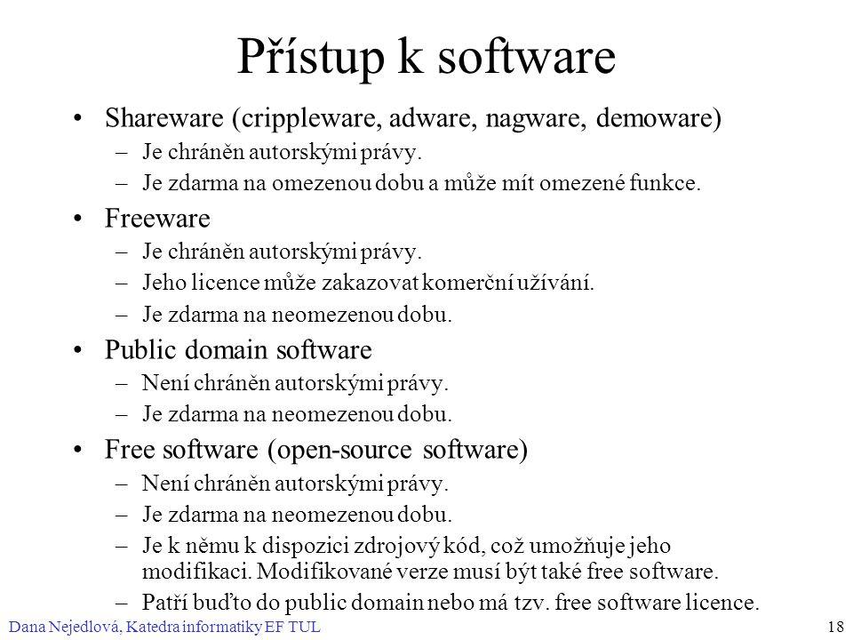 Dana Nejedlová, Katedra informatiky EF TUL18 Přístup k software Shareware (crippleware, adware, nagware, demoware) –Je chráněn autorskými právy.