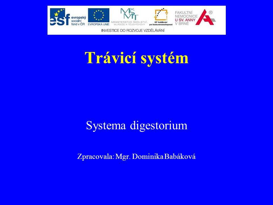 Trávicí systém Systema digestorium Zpracovala: Mgr. Dominika Babáková