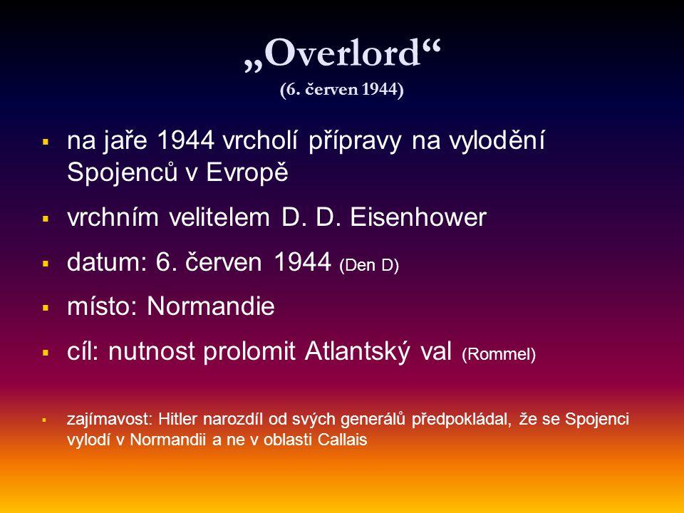 """""""Overlord"""" (6. červen 1944)   na jaře 1944 vrcholí přípravy na vylodění Spojenců v Evropě   vrchním velitelem D. D. Eisenhower   datum: 6. červe"""