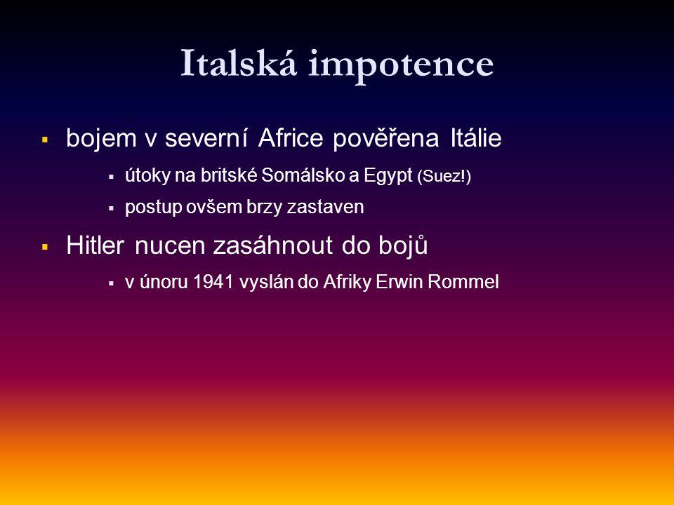 Italská impotence   bojem v severní Africe pověřena Itálie   útoky na britské Somálsko a Egypt (Suez!)   postup ovšem brzy zastaven   Hitler n