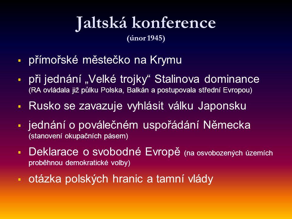 """Jaltská konference (únor 1945)   přímořské městečko na Krymu   při jednání """"Velké trojky"""" Stalinova dominance (RA ovládala již půlku Polska, Balká"""