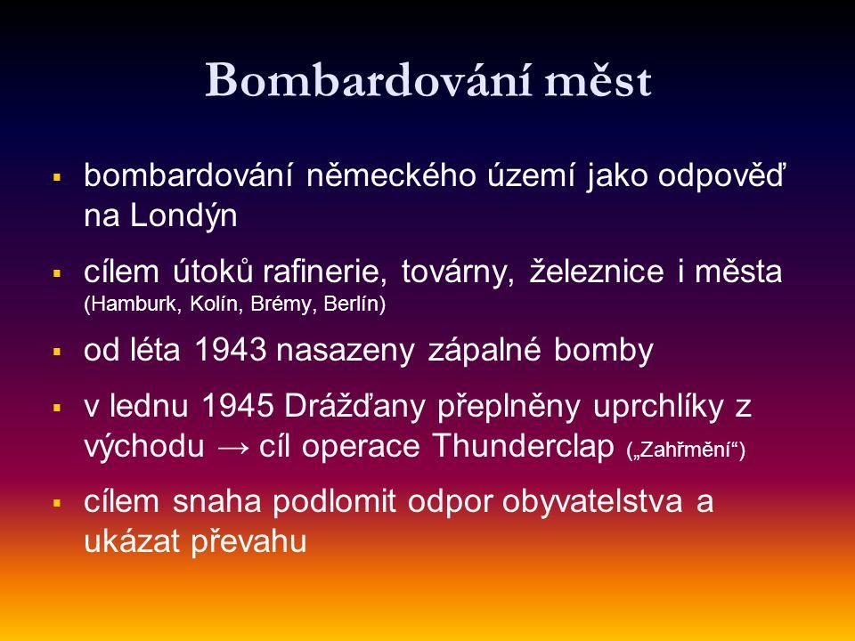 Bombardování měst   bombardování německého území jako odpověď na Londýn   cílem útoků rafinerie, továrny, železnice i města (Hamburk, Kolín, Brémy