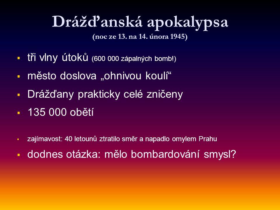 """Drážďanská apokalypsa (noc ze 13. na 14. února 1945)   tři vlny útoků (600 000 zápalných bomb!)   město doslova """"ohnivou koulí""""   Drážďany prakt"""