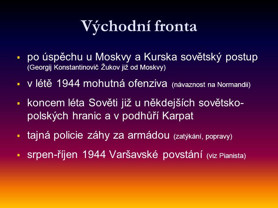 Východní fronta   po úspěchu u Moskvy a Kurska sovětský postup (Georgij Konstantinovič Žukov již od Moskvy)   v létě 1944 mohutná ofenziva (návazn
