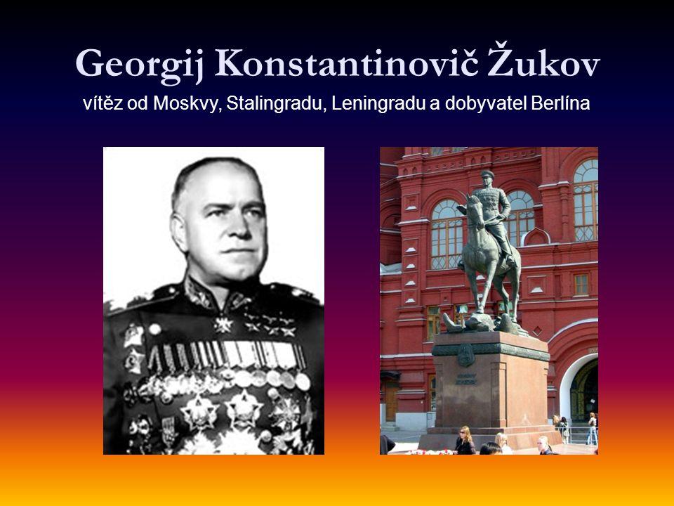 Georgij Konstantinovič Žukov vítěz od Moskvy, Stalingradu, Leningradu a dobyvatel Berlína