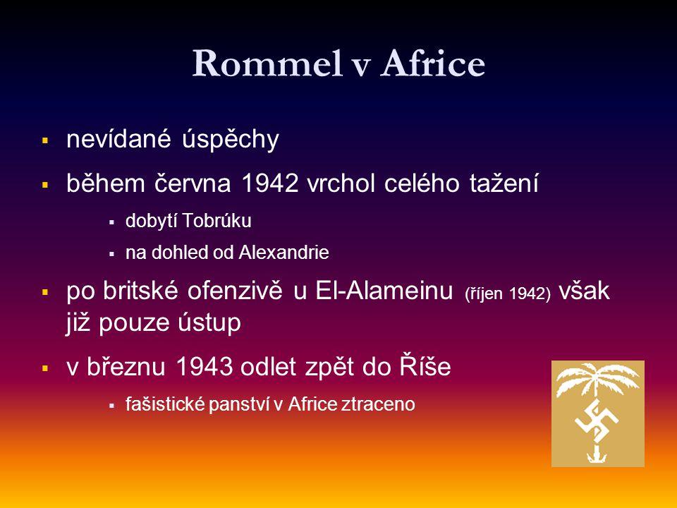Rommel v Africe   nevídané úspěchy   během června 1942 vrchol celého tažení   dobytí Tobrúku   na dohled od Alexandrie   po britské ofenzivě