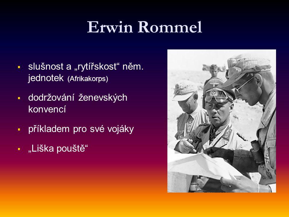 """Erwin Rommel   slušnost a """"rytířskost"""" něm. jednotek (Afrikakorps)   dodržování ženevských konvencí   příkladem pro své vojáky   """"Liška pouště"""