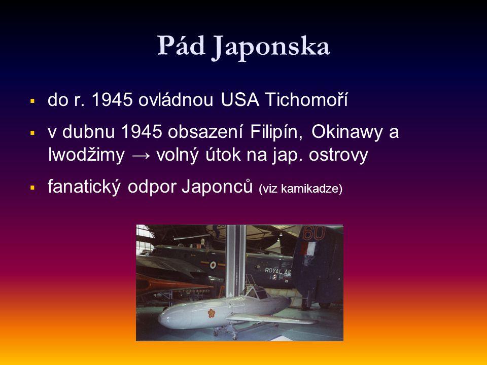 Pád Japonska   do r. 1945 ovládnou USA Tichomoří   v dubnu 1945 obsazení Filipín, Okinawy a Iwodžimy → volný útok na jap. ostrovy   fanatický od