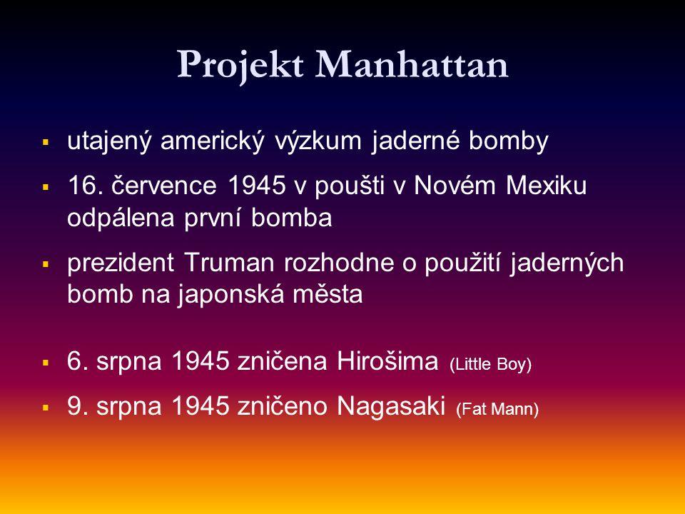 Projekt Manhattan   utajený americký výzkum jaderné bomby   16. července 1945 v poušti v Novém Mexiku odpálena první bomba   prezident Truman ro