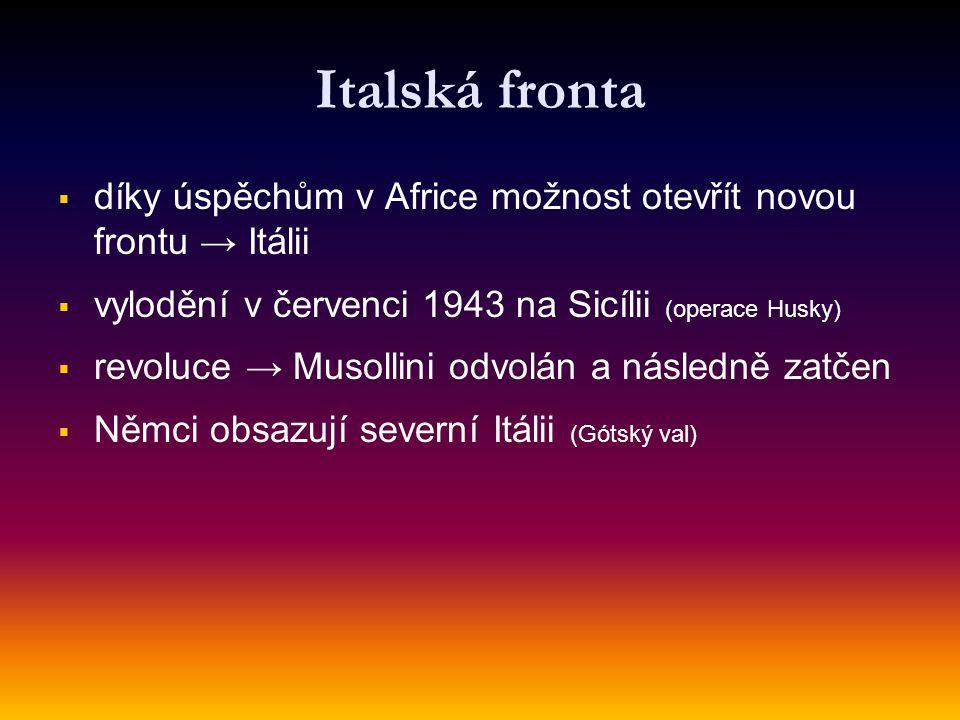 Italská fronta   díky úspěchům v Africe možnost otevřít novou frontu → Itálii   vylodění v červenci 1943 na Sicílii (operace Husky)   revoluce →