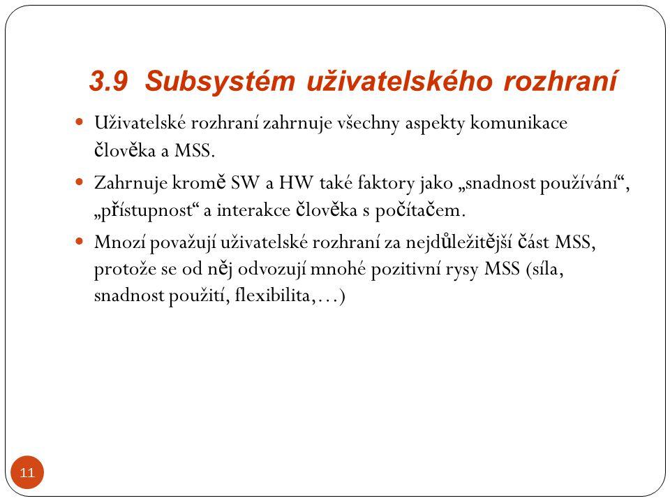 3.9 Subsystém uživatelského rozhraní 11 Uživatelské rozhraní zahrnuje všechny aspekty komunikace č lov ě ka a MSS. Zahrnuje krom ě SW a HW také faktor