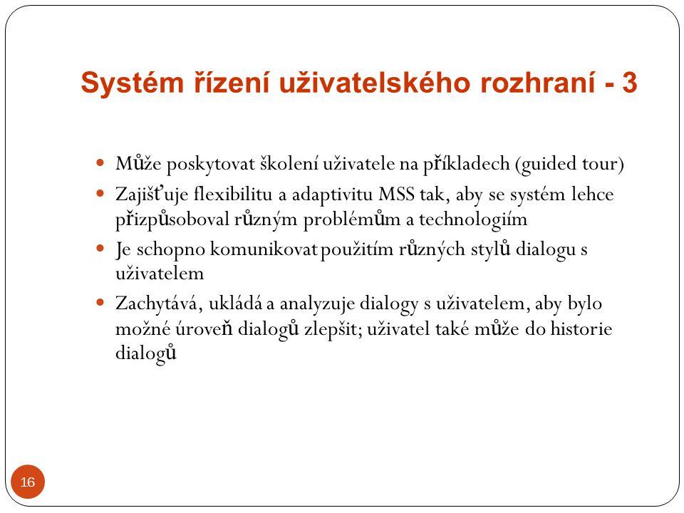 Systém řízení uživatelského rozhraní - 3 16 M ů že poskytovat školení uživatele na p ř íkladech (guided tour) Zajiš ť uje flexibilitu a adaptivitu MSS
