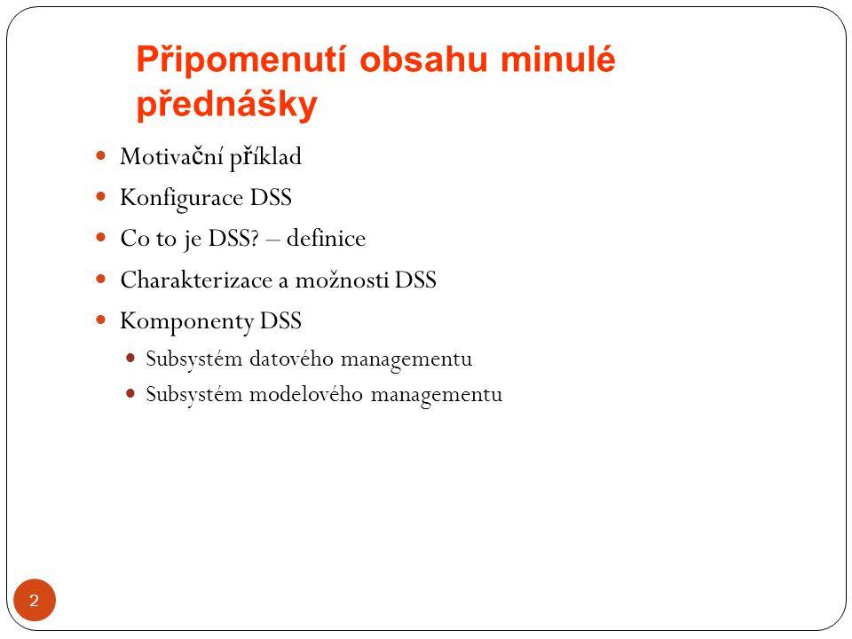 Připomenutí obsahu minulé přednášky 2 Motiva č ní p ř íklad Konfigurace DSS Co to je DSS? – definice Charakterizace a možnosti DSS Komponenty DSS Subs
