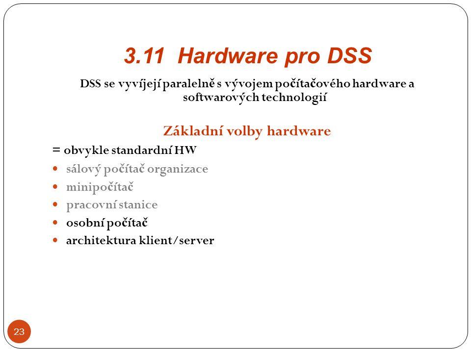 3.11 Hardware pro DSS 23 DSS se vyvíjejí paraleln ě s vývojem po č íta č ového hardware a softwarových technologií Základní volby hardware = obvykle s