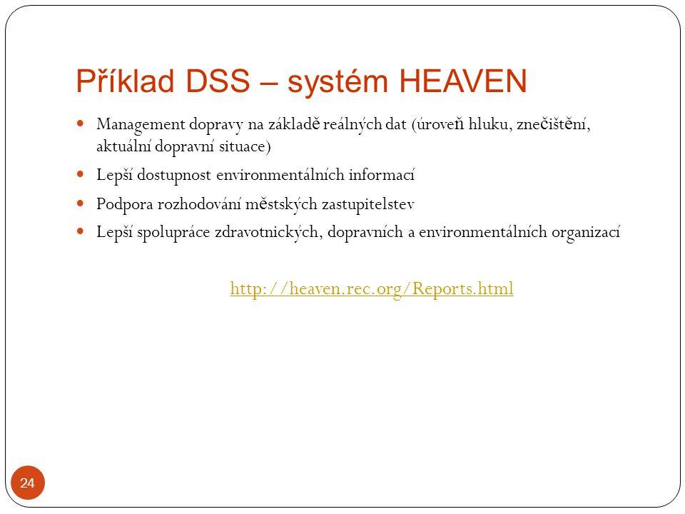 Příklad DSS – systém HEAVEN 24 Management dopravy na základ ě reálných dat (úrove ň hluku, zne č išt ě ní, aktuální dopravní situace) Lepší dostupnost
