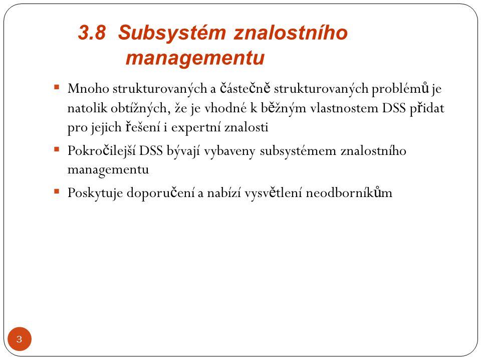3.8 Subsystém znalostního managementu 3  Mnoho strukturovaných a č áste č n ě strukturovaných problém ů je natolik obtížných, že je vhodné k b ě žným