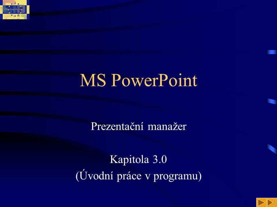 MS PowerPoint Prezentační manažer Kapitola 3.0 (Úvodní práce v programu)