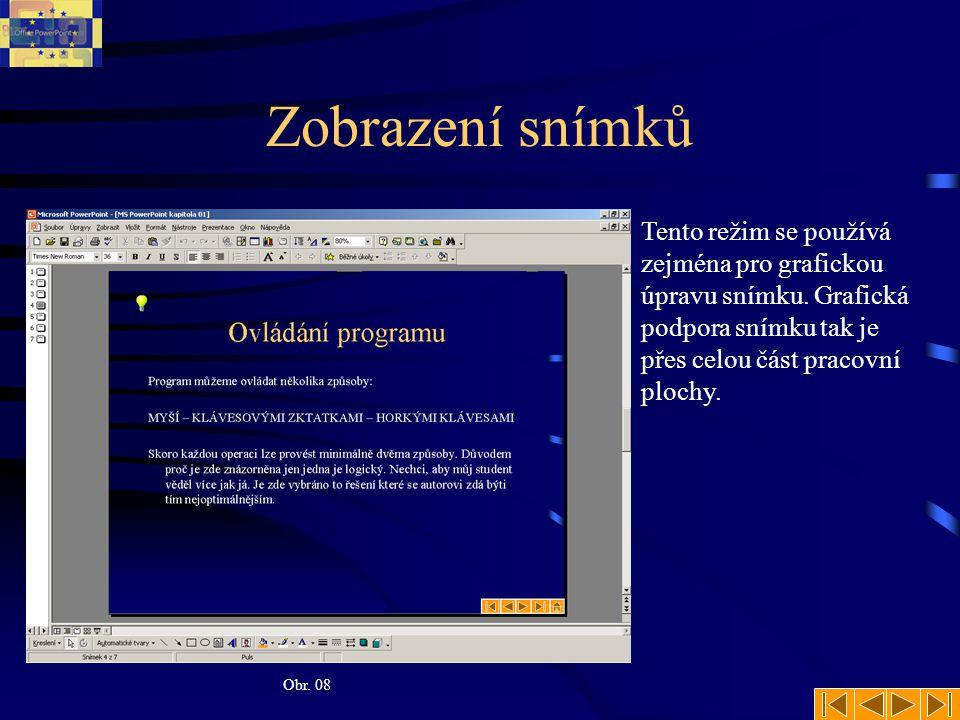 Zobrazení snímků Obr. 08 Tento režim se používá zejména pro grafickou úpravu snímku. Grafická podpora snímku tak je přes celou část pracovní plochy.