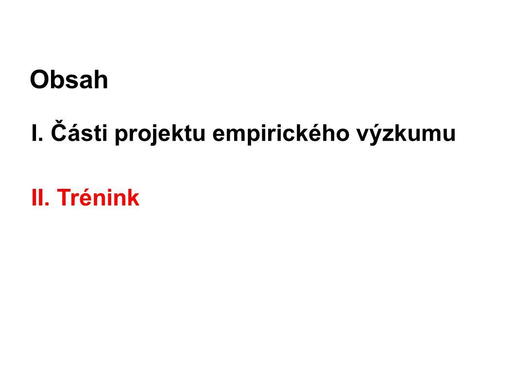 Obsah I. Části projektu empirického výzkumu II. Trénink