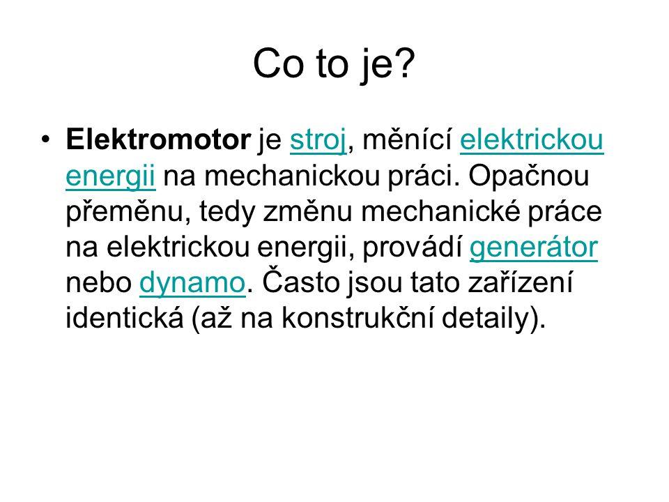 Co to je.Elektromotor je stroj, měnící elektrickou energii na mechanickou práci.