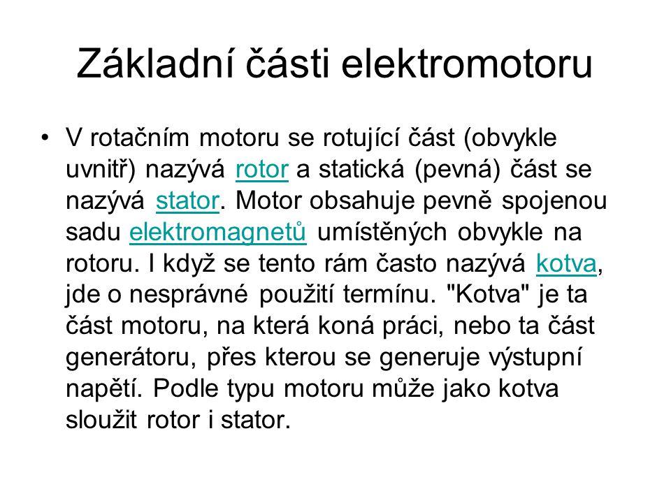 Základní části elektromotoru V rotačním motoru se rotující část (obvykle uvnitř) nazývá rotor a statická (pevná) část se nazývá stator.
