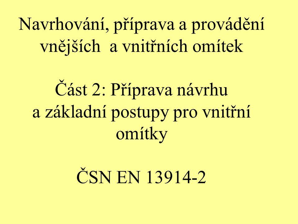 Navrhování, příprava a provádění vnějších a vnitřních omítek Část 2: Příprava návrhu a základní postupy pro vnitřní omítky ČSN EN 13914-2