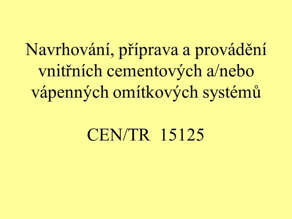 Navrhování, příprava a provádění vnitřních cementových a/nebo vápenných omítkových systémů CEN/TR 15125