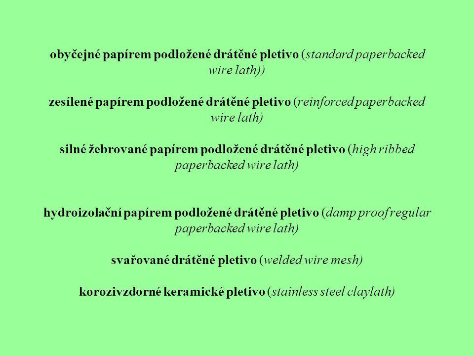 obyčejné papírem podložené drátěné pletivo (standard paperbacked wire lath)) zesílené papírem podložené drátěné pletivo (reinforced paperbacked wire l