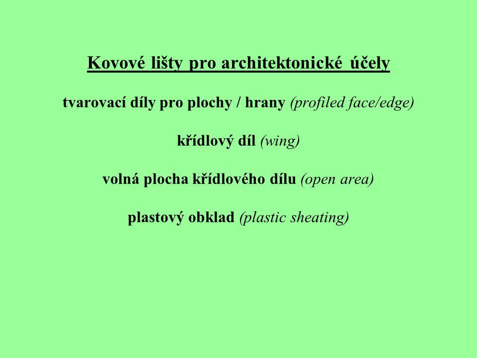 Kovové lišty pro architektonické účely tvarovací díly pro plochy / hrany (profiled face/edge) křídlový díl (wing) volná plocha křídlového dílu (open a
