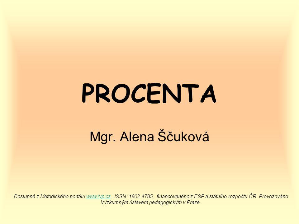 PROCENTA Mgr. Alena Ščuková Dostupné z Metodického portálu www.rvp.cz, ISSN: 1802-4785, financovaného z ESF a státního rozpočtu ČR. Provozováno Výzkum