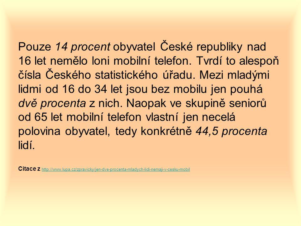 Pouze 14 procent obyvatel České republiky nad 16 let nemělo loni mobilní telefon. Tvrdí to alespoň čísla Českého statistického úřadu. Mezi mladými lid
