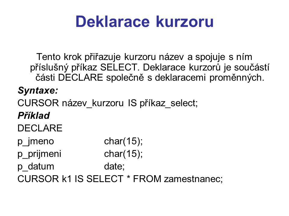 Deklarace kurzoru Tento krok přiřazuje kurzoru název a spojuje s ním příslušný příkaz SELECT.