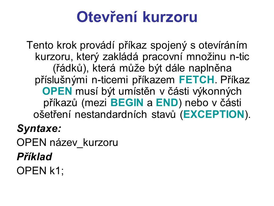 Otevření kurzoru Tento krok provádí příkaz spojený s otevíráním kurzoru, který zakládá pracovní množinu n-tic (řádků), která může být dále naplněna př