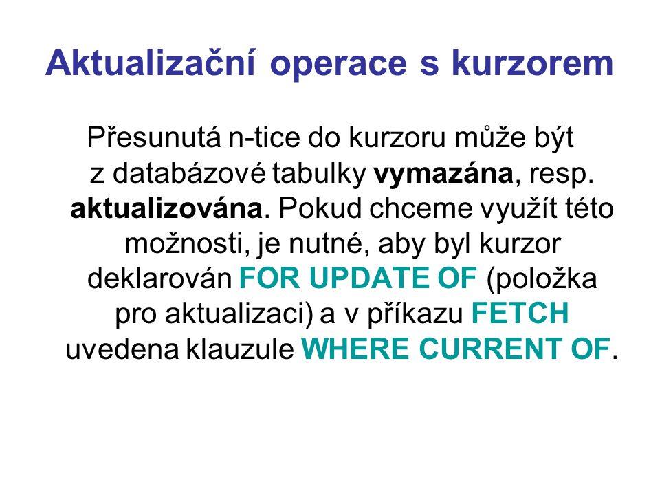 Aktualizační operace s kurzorem Přesunutá n-tice do kurzoru může být z databázové tabulky vymazána, resp. aktualizována. Pokud chceme využít této možn