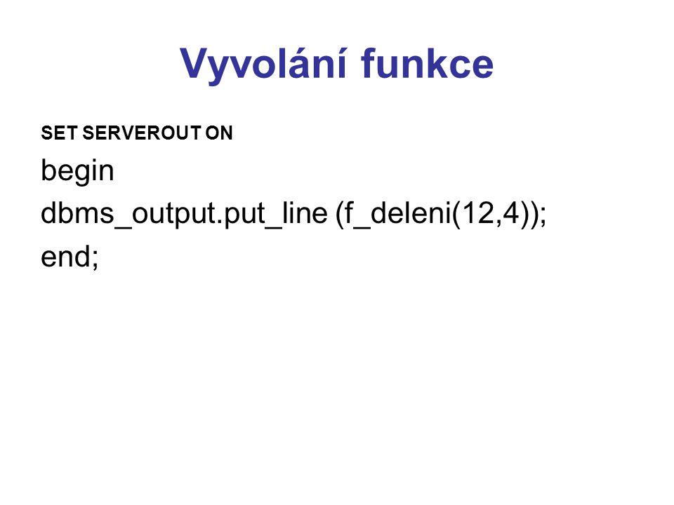 Vyvolání funkce SET SERVEROUT ON begin dbms_output.put_line (f_deleni(12,4)); end;
