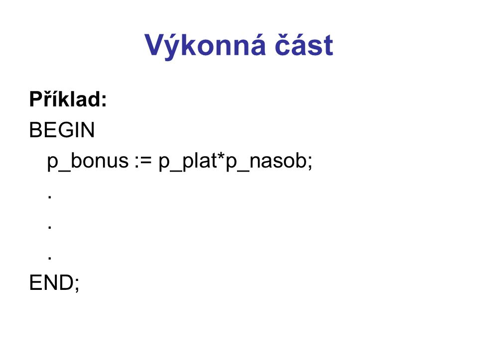 Příklad Create trigger x_kontrola before insert or update on Vypujcka for each row begin.
