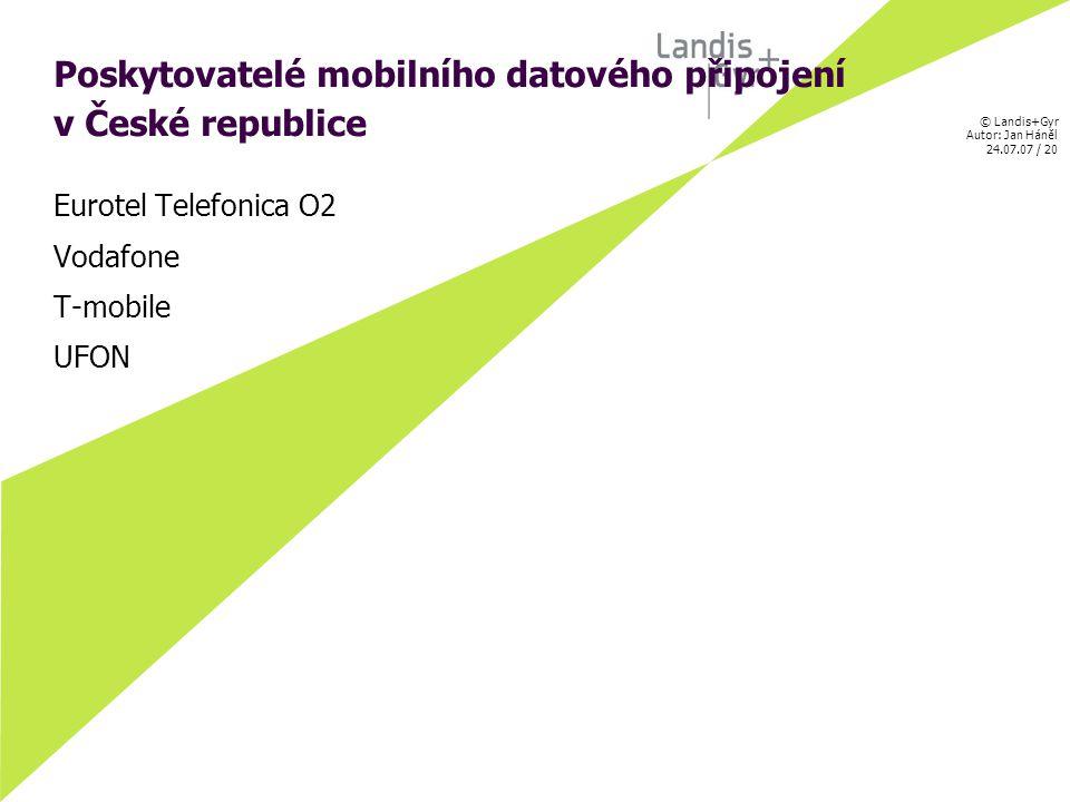 © Landis+Gyr Autor: Jan Háněl 24.07.07 / 20 Poskytovatelé mobilního datového připojení v České republice Eurotel Telefonica O2 Vodafone T-mobile UFON