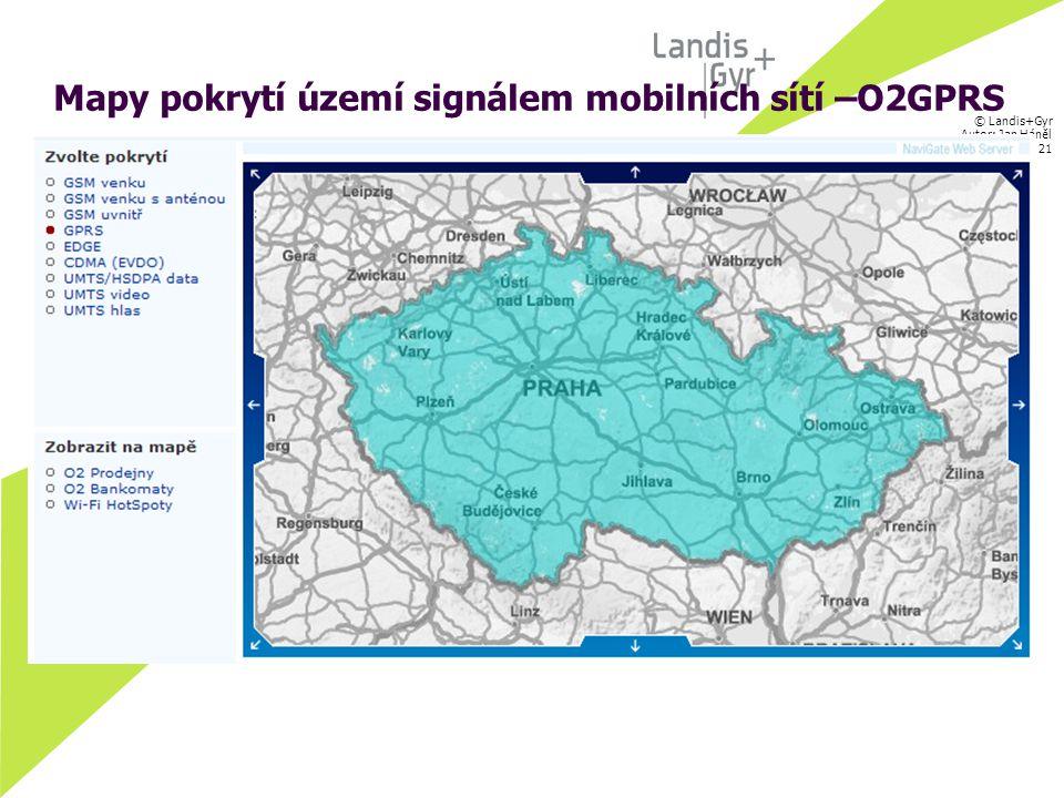 © Landis+Gyr Autor: Jan Háněl 24.07.07 / 21 Mapy pokrytí území signálem mobilních sítí –O2GPRS
