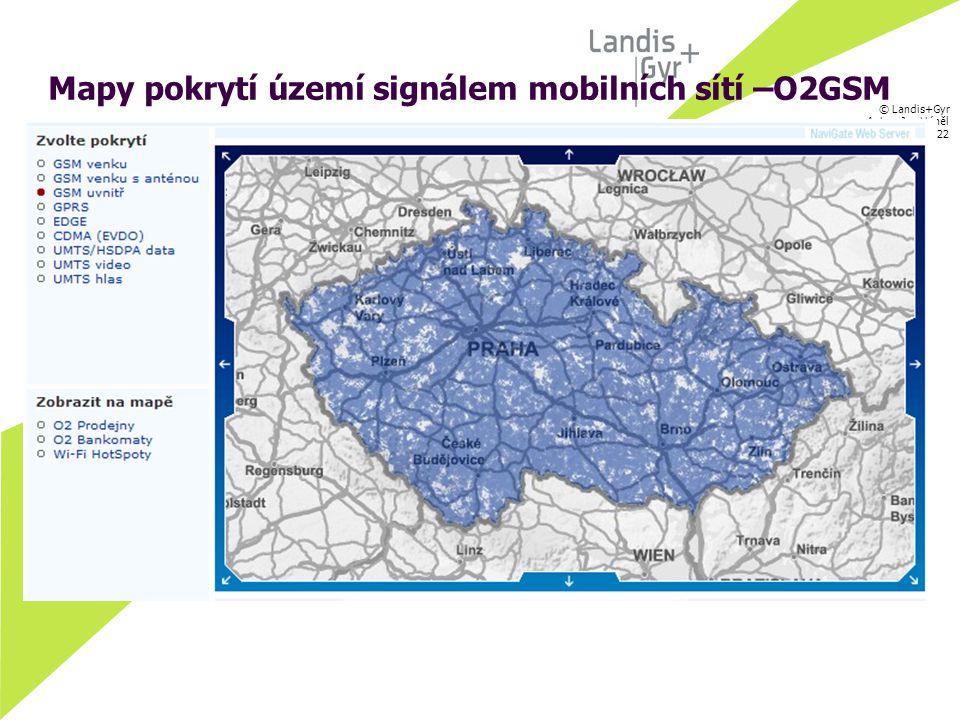 © Landis+Gyr Autor: Jan Háněl 24.07.07 / 22 Mapy pokrytí území signálem mobilních sítí –O2GSM