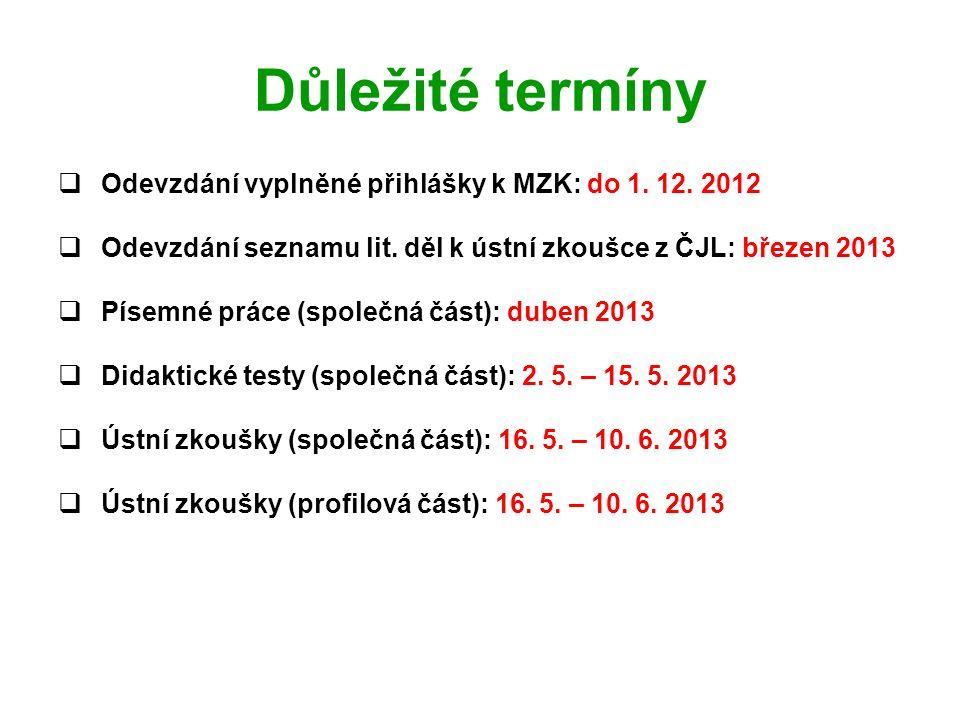Důležité termíny  Odevzdání vyplněné přihlášky k MZK: do 1. 12. 2012  Odevzdání seznamu lit. děl k ústní zkoušce z ČJL: březen 2013  Písemné práce