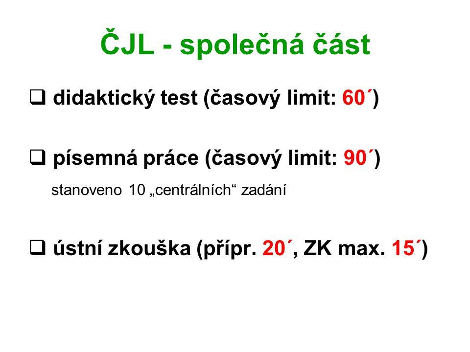 """ČJL - společná část  didaktický test (časový limit: 60´)  písemná práce (časový limit: 90´) stanoveno 10 """"centrálních zadání  ústní zkouška (přípr."""