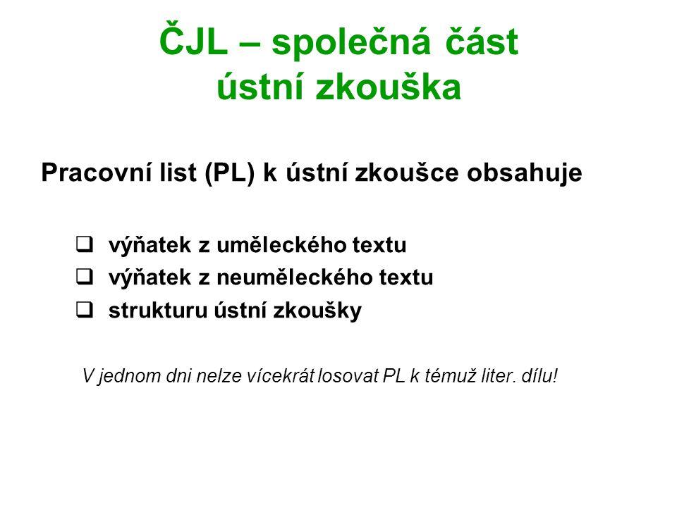 ČJL – společná část ústní zkouška Pracovní list (PL) k ústní zkoušce obsahuje  výňatek z uměleckého textu  výňatek z neuměleckého textu  strukturu ústní zkoušky V jednom dni nelze vícekrát losovat PL k témuž liter.